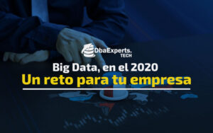 Big Data, en el 2020  Un reto para tu empresa