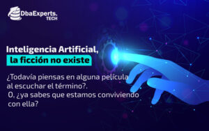 Inteligencia Artificial, la ficción no existe