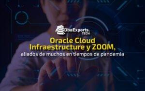 Oracle Cloud Infraestructure y ZOOM, aliados de muchos en tiempos de pandemia