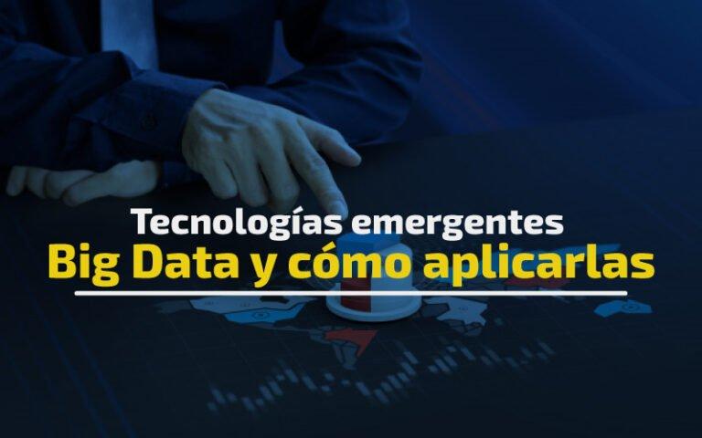 Tecnologías emergentes Big Data y cómo aplicarlas